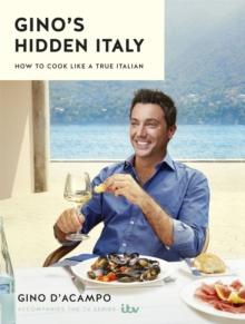Gino's Hidden Italy : How to Cook Like a True Italian, Hardback Book