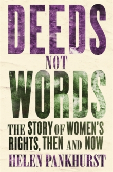 Deeds Not Words : The Story of Women's Rights - Then and Now, Paperback / softback Book