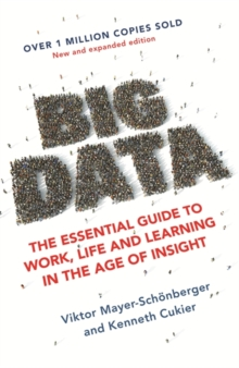Big Data : The Essential Guide to Work, Life and Learning in the Age of Insight, Paperback Book