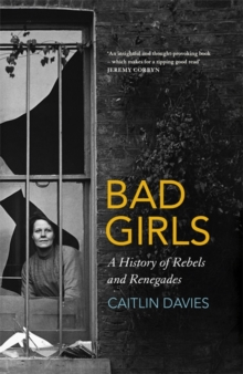Bad Girls : A History of Holloway Prison's Rebels and Renegades, Hardback Book