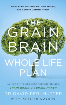 The Grain Brain Whole Life Plan : Boost Brain Performance, Lose Weight, and Achieve Optimal Health, Paperback / softback Book