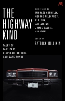 The Highway Kind: Tales of Fast Cars, Desperate Drivers and Dark Roads : Original Stories by Michael Connelly, George Pelecanos, C. J. Box, Diana Gabaldon, Ace Atkins & Others, Paperback / softback Book