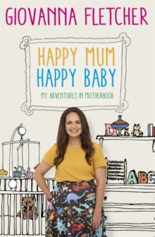 Happy Mum, Happy Baby : My adventures into motherhood, Hardback Book