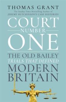 Court Number One : The Old Bailey Trials that Defined Modern Britain, Hardback Book