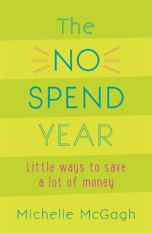 The No Spend Year : How you can spend less and live more, Paperback / softback Book