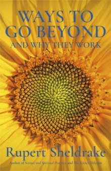 Ways to Go Beyond and Why They Work : Seven Spiritual Practices in a Scientific Age, Hardback Book