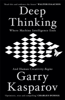 Deep Thinking : Where Machine Intelligence Ends and Human Creativity Begins, Hardback Book