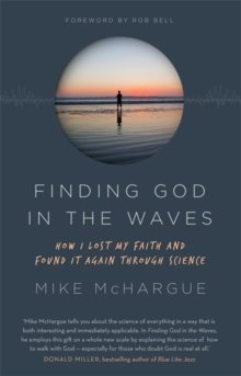 Finding God in the Waves : How I lost my faith and found it again through science, Paperback / softback Book