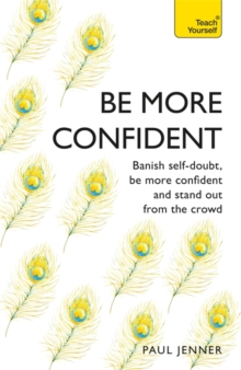 Be More Confident : Banish self-doubt, be more confident and stand out from the crowd, Paperback / softback Book