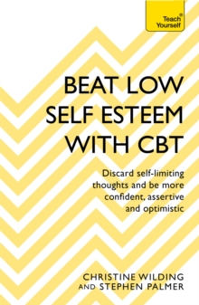 Beat Low Self-Esteem With CBT : How to improve your confidence, self esteem and motivation, Paperback Book