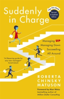 Suddenly in Charge : Managing Up, Managing Down, Succeeding All Around, Paperback / softback Book