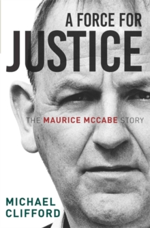 A Force for Justice : The Maurice McCabe Story, Paperback Book