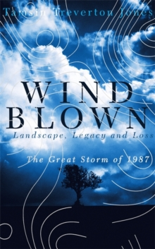 Windblown : Landscape, Legacy and Loss - The Great Storm of 1987, Hardback Book