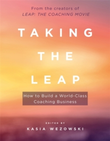 Taking the Leap : How to Build a World-Class Coaching Business, Paperback / softback Book
