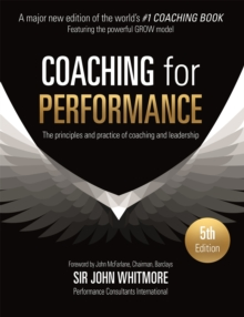 Coaching for Performance : The Principles and Practice of Coaching and Leadership FULLY REVISED 25TH ANNIVERSARY EDITION, Paperback Book