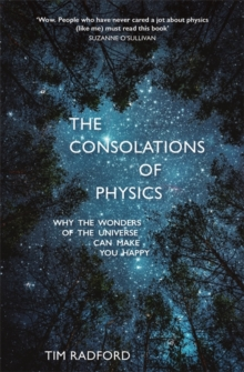 The Consolations of Physics : Why the Wonders of the Universe Can Make You Happy, Hardback Book