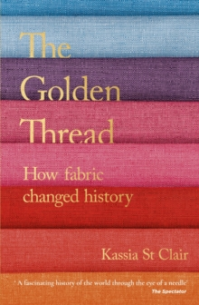The Golden Thread : How Fabric Changed History, EPUB eBook