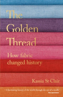 The Golden Thread : How Fabric Changed History, Paperback / softback Book