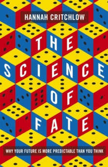 The Science of Fate : Why Your Future is More Predictable Than You Think, Hardback Book