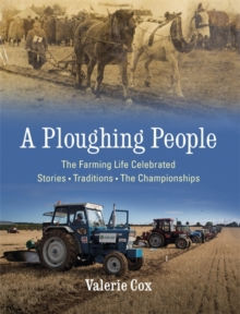 A Ploughing People : The Farming Life Celebrated - Stories, Traditions, The Championships, Hardback Book