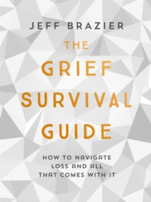 The Grief Survival Guide : How to navigate loss and all that comes with it, Paperback / softback Book