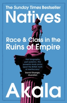 Natives : Race and Class in the Ruins of Empire - The Sunday Times Bestseller, EPUB eBook