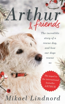 Arthur and Friends : The Incredible Story of a Rescue Dog, and How Our Dogs Rescue Us, Hardback Book
