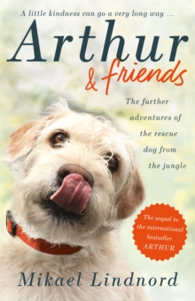 Arthur and Friends : The incredible story of a rescue dog, and how our dogs rescue us, Paperback / softback Book