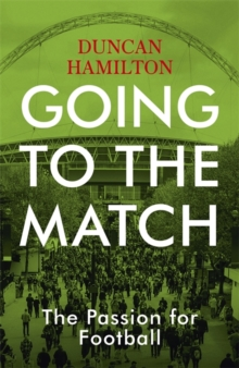 Going to the Match: The Passion for Football : The Perfect Gift for Football Fans, Hardback Book