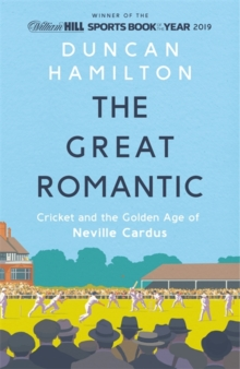 The Great Romantic : Cricket and  the golden age of Neville Cardus, Hardback Book