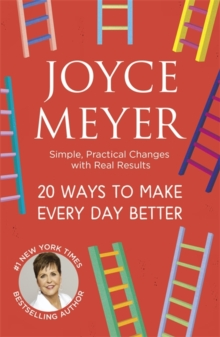 20 Ways to Make Every Day Better : Simple, Practical Changes with Real Results, Paperback Book