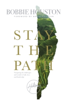 Stay the Path : Navigating the Challenges and Wonder of Life, Love and Leadership, Paperback / softback Book