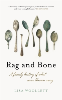 Rag and Bone : A Family History of What We've Thrown Away, Hardback Book