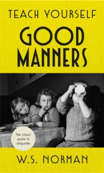 Teach Yourself Good Manners : The Classic Guide to Etiquette, Hardback Book