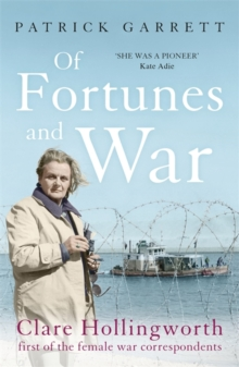 Of Fortunes and War : Clare Hollingworth, first of the female war correspondents, Paperback / softback Book