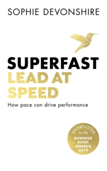 Superfast : Lead at speed - Shortlisted for Best Leadership Book at the Business Book Awards, Paperback / softback Book