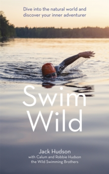 Swim Wild : Dive into the natural world and discover your inner adventurer, Paperback / softback Book