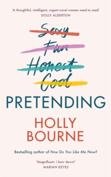 Pretending : The brilliant new adult novel from Holly Bourne. Why be yourself when you can be perfect?, Hardback Book