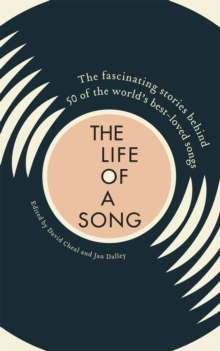 The Life of a Song : The fascinating stories behind 50 of the world's best-loved songs, Hardback Book