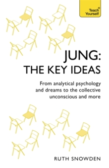 Jung: The Key Ideas : From analytical psychology and dreams to the collective unconscious and more, Paperback Book