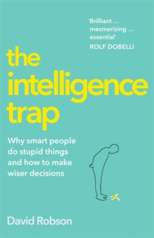 The Intelligence Trap : Revolutionise your Thinking and Make Wiser Decisions, Hardback Book