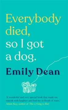 Everybody Died, So I Got a Dog : The funny, heartbreaking memoir of losing a family and gaining a dog, Hardback Book
