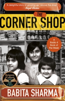 The Corner Shop : The true story of the little shops - and shopkeepers - keeping Britain going, Paperback / softback Book
