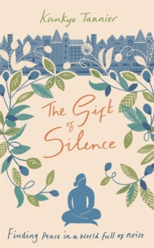 The Gift of Silence : Finding peace in a world full of noise, Hardback Book