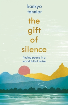 The Gift of Silence : Finding peace in a world full of noise, EPUB eBook
