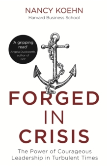 Forged in Crisis : The Power of Courageous Leadership in Turbulent Times, Paperback Book