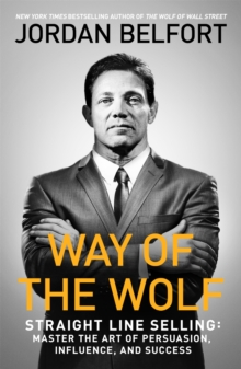 Way of the Wolf : Straight line selling: Master the art of persuasion, influence, and success, Paperback / softback Book