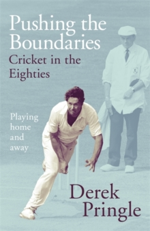 Pushing the Boundaries: Cricket in the Eighties : The Perfect Gift Book for Cricket Fans, Hardback Book