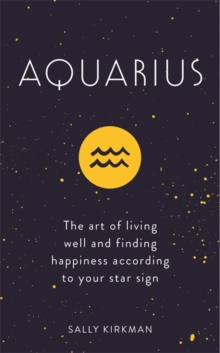 Aquarius : The Art of Living Well and Finding Happiness According to Your Star Sign, Hardback Book