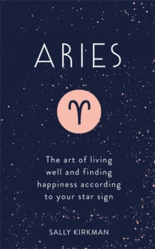 Aries : The Art of Living Well and Finding Happiness According to Your Star Sign, Hardback Book